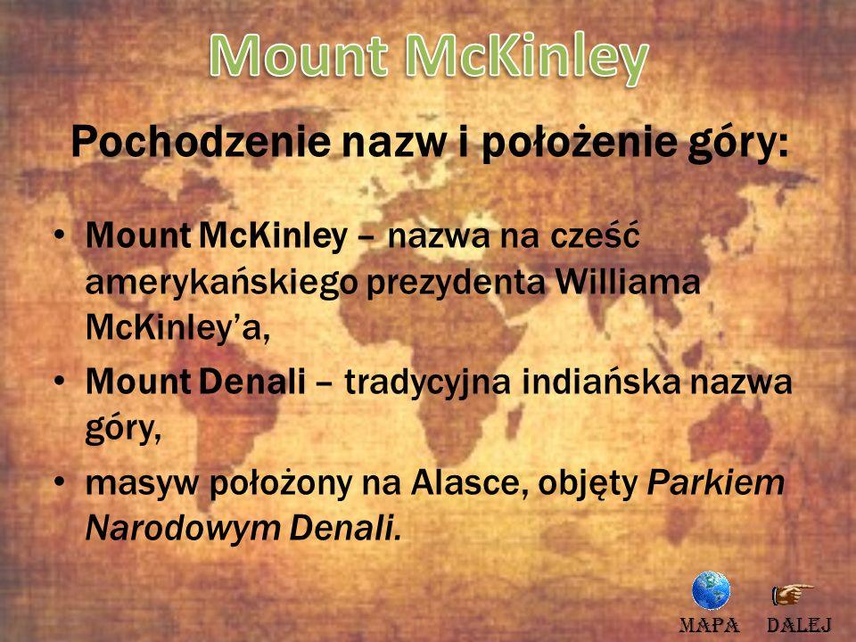 Pochodzenie nazw i położenie góry: Mount McKinley – nazwa na cześć amerykańskiego prezydenta Williama McKinleya, Mount Denali – tradycyjna indiańska n