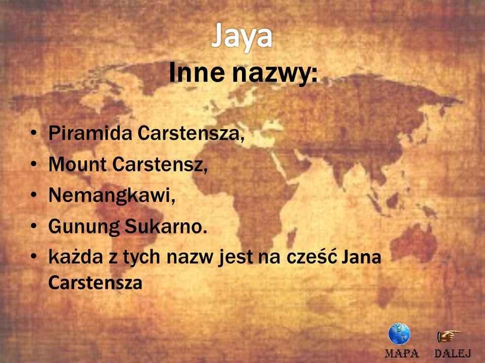 Inne nazwy: Piramida Carstensza, Mount Carstensz, Nemangkawi, Gunung Sukarno. każda z tych nazw jest na cześć Jana Carstensza DALEJMAPA