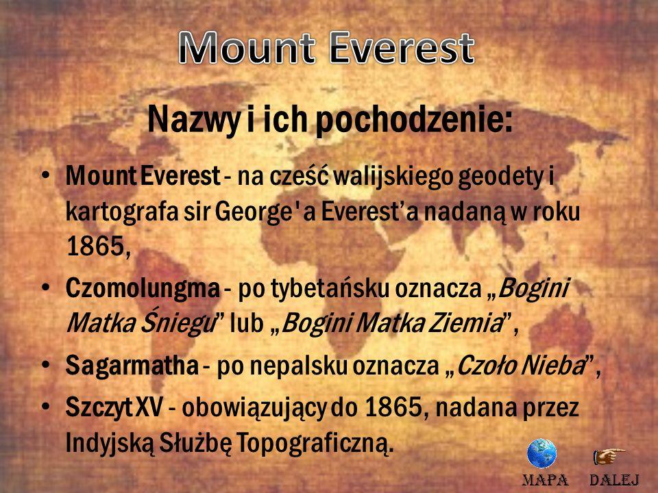 Nazwy i ich pochodzenie: Mount Everest - na cześć walijskiego geodety i kartografa sir George'a Everesta nadaną w roku 1865, Czomolungma - po tybetańs
