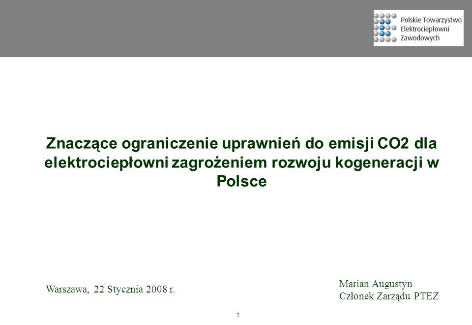 1 Znaczące ograniczenie uprawnień do emisji CO2 dla elektrociepłowni zagrożeniem rozwoju kogeneracji w Polsce Warszawa, 22 Stycznia 2008 r. Marian Aug
