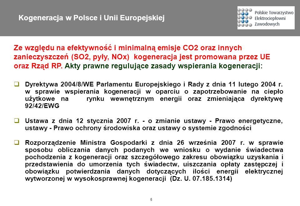 5 Kogeneracja w Polsce i Unii Europejskiej Ze względu na efektywność i minimalną emisje CO2 oraz innych zanieczyszczeń (SO2, pyły, NOx) kogeneracja je