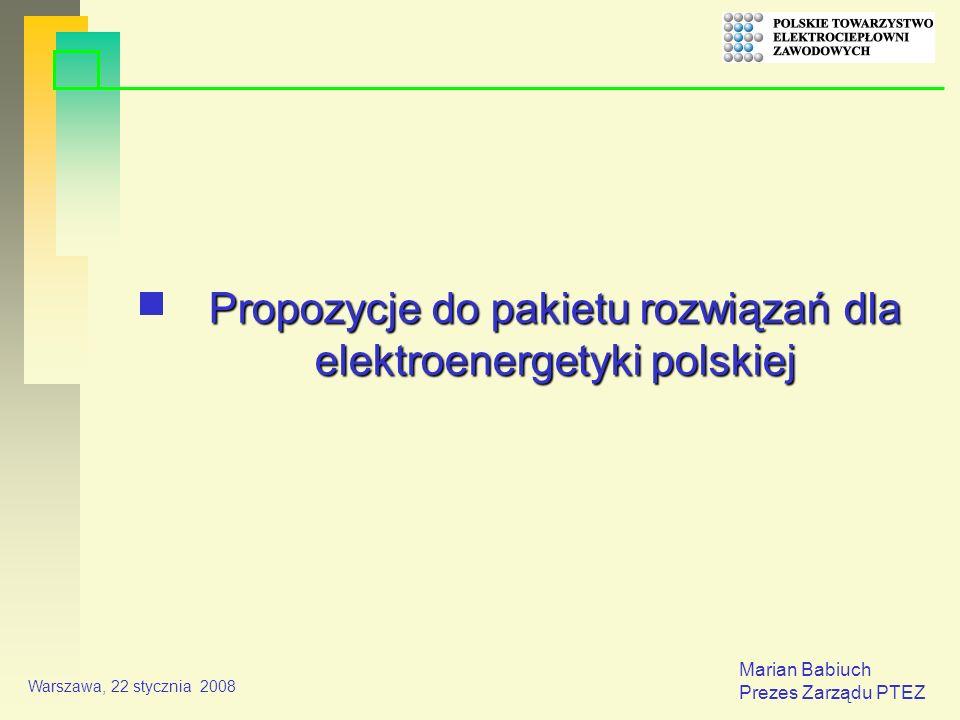 Marian Babiuch Prezes Zarządu PTEZ Warszawa, 22 stycznia 2008 Propozycje do pakietu rozwiązań dla elektroenergetyki polskiej