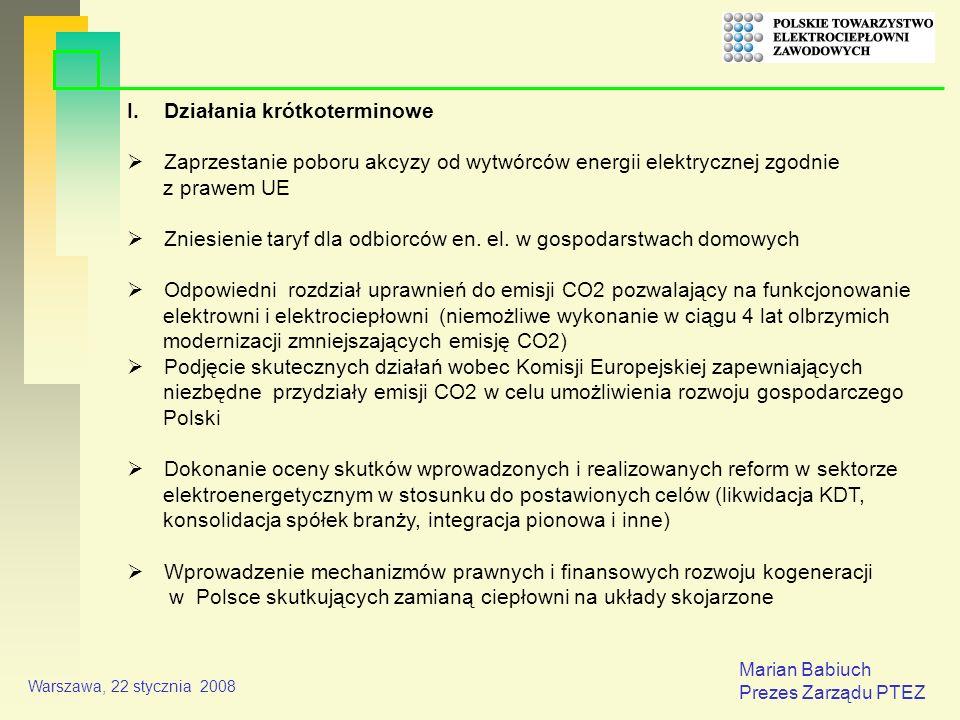 Marian Babiuch Prezes Zarządu PTEZ Warszawa, 22 stycznia 2008 I.Działania krótkoterminowe Zaprzestanie poboru akcyzy od wytwórców energii elektrycznej zgodnie z prawem UE Zniesienie taryf dla odbiorców en.