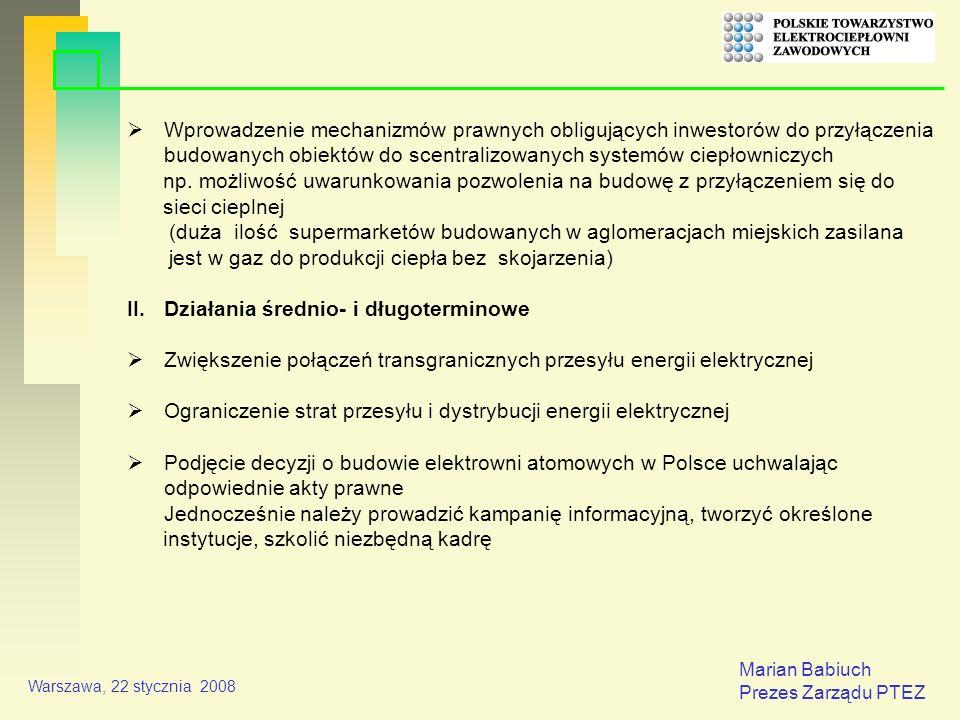 Marian Babiuch Prezes Zarządu PTEZ Warszawa, 22 stycznia 2008 Wprowadzenie mechanizmów prawnych obligujących inwestorów do przyłączenia budowanych obiektów do scentralizowanych systemów ciepłowniczych np.