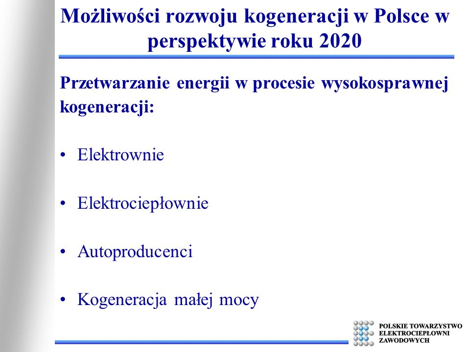 Możliwości rozwoju kogeneracji w Polsce w perspektywie roku 2020 2005201020152020 Zmniejszenie emisji CO 2 z tytułu oszczędności paliwa – technologia węglowa [mln.