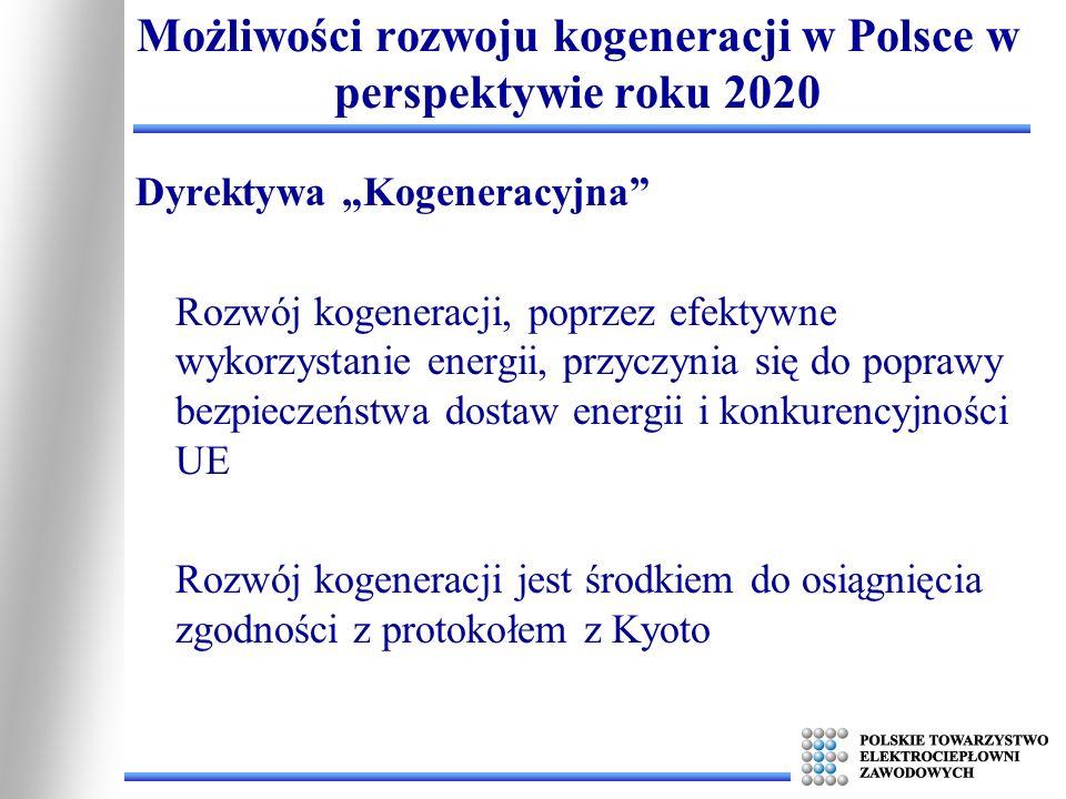 Polityka Energetyczna Unii Europejskiej 3 x 20 - 20% wzrost efektywności - 20% udział energii odnawialnej - 20% redukcja emisji CO2 Możliwości rozwoju kogeneracji w Polsce w perspektywie roku 2020