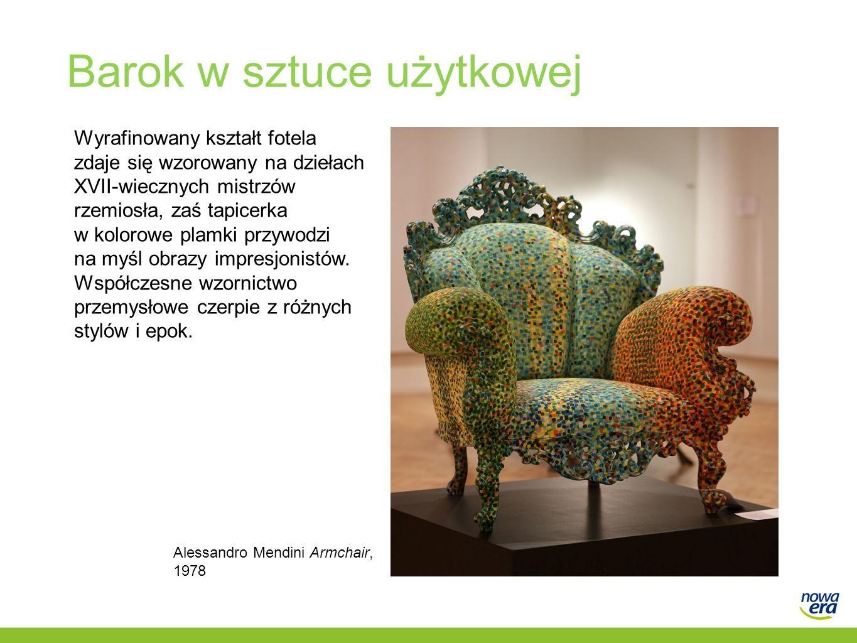 Barok w sztuce użytkowej Wyrafinowany kształt fotela zdaje się wzorowany na dziełach XVII-wiecznych mistrzów rzemiosła, zaś tapicerka w kolorowe plamk