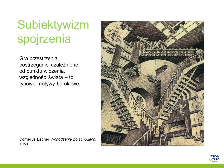 Subiektywizm spojrzenia Gra przestrzenią, postrzeganie uzależnione od punktu widzenia, względność świata – to typowe motywy barokowe. Cornelius Escher