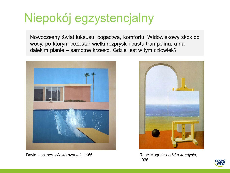 Niepokój egzystencjalny David Hockney Wielki rozprysk, 1966René Magritte Ludzka kondycja, 1935 Nowoczesny świat luksusu, bogactwa, komfortu. Widowisko