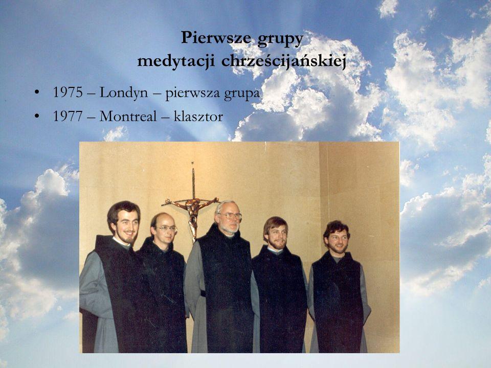 Pierwsze grupy medytacji chrześcijańskiej 1975 – Londyn – pierwsza grupa 1977 – Montreal – klasztor