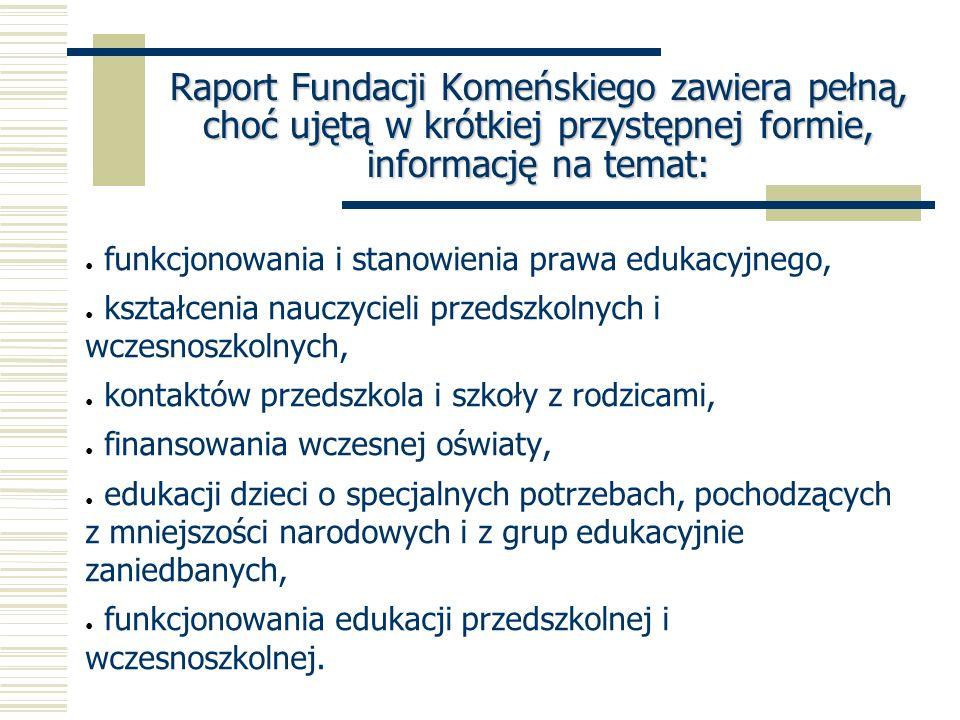 Raport Fundacji Komeńskiego zawiera pełną, choć ujętą w krótkiej przystępnej formie, informację na temat: funkcjonowania i stanowienia prawa edukacyjn