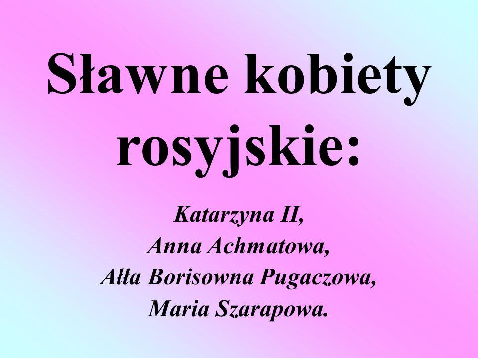 Sławne kobiety rosyjskie: Katarzyna II, Anna Achmatowa, Ałła Borisowna Pugaczowa, Maria Szarapowa.