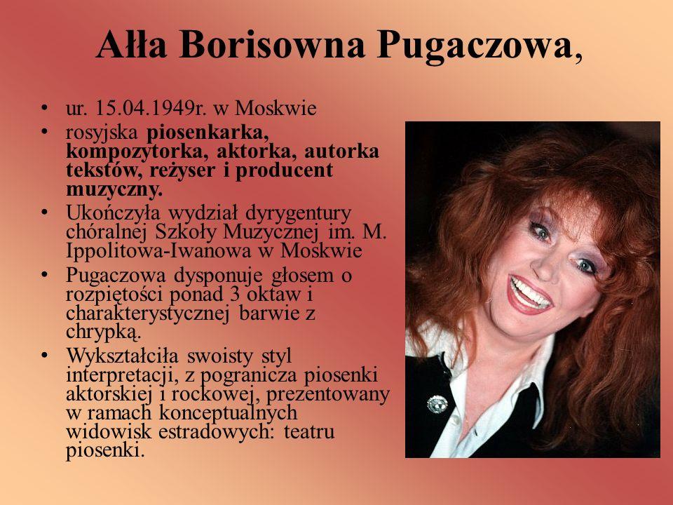 Ałła Borisowna Pugaczowa, ur. 15.04.1949r. w Moskwie rosyjska piosenkarka, kompozytorka, aktorka, autorka tekstów, reżyser i producent muzyczny. Ukońc