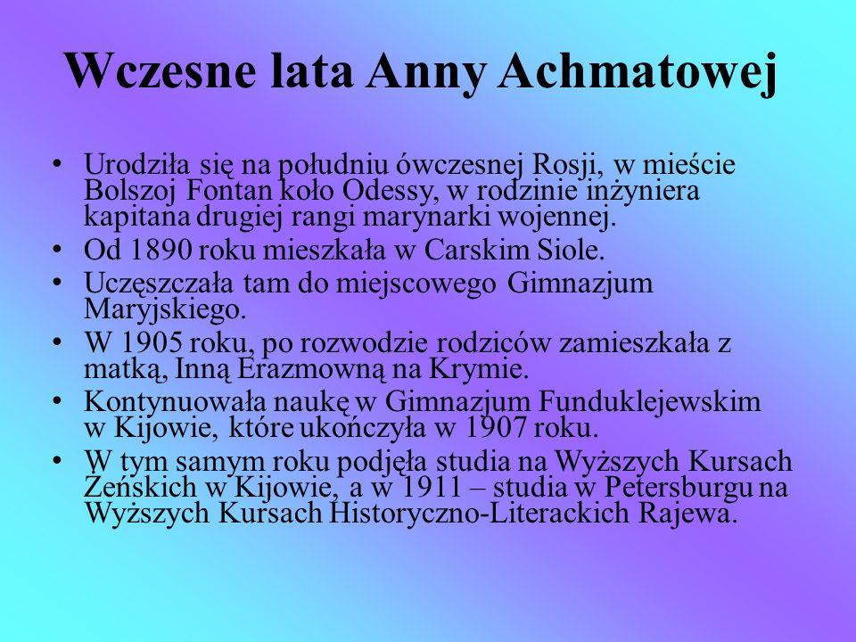 Wczesne lata Anny Achmatowej Urodziła się na południu ówczesnej Rosji, w mieście Bolszoj Fontan koło Odessy, w rodzinie inżyniera kapitana drugiej ran