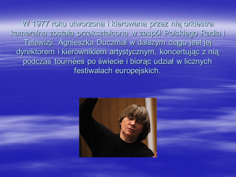 W czasie studiów utworzyła w 1968 roku orkiestrę kameralną Pro Musica. Po skończeniu studiów, w latach 1971–1972 pracowała jako asystent dyrygenta w F