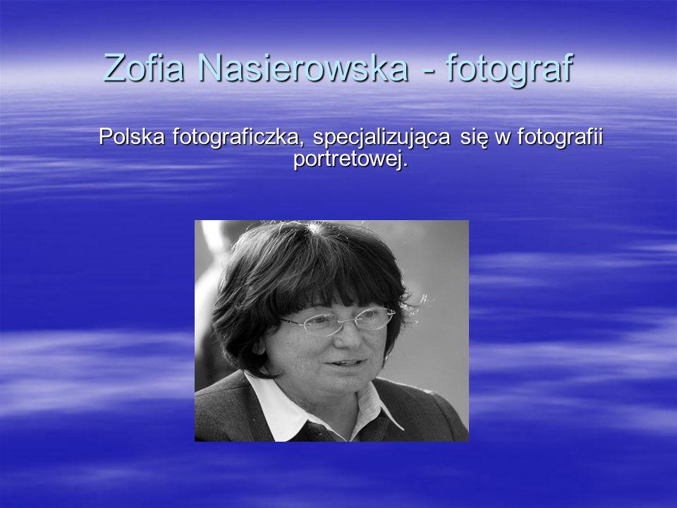 Zofia Nasierowska - fotograf Polska fotograficzka, specjalizująca się w fotografii portretowej.