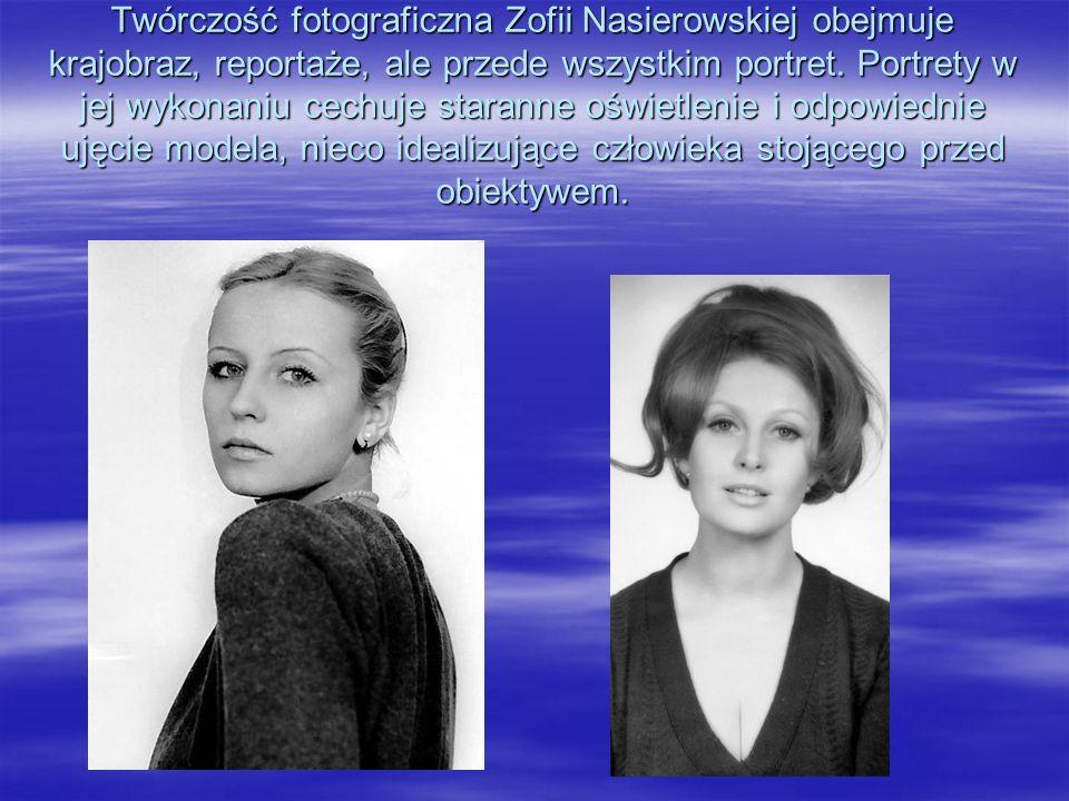 Twórczość fotograficzna Zofii Nasierowskiej obejmuje krajobraz, reportaże, ale przede wszystkim portret.