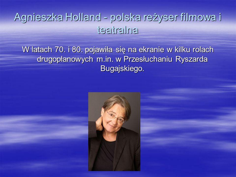 Agnieszka Holland - polska reżyser filmowa i teatralna W latach 70.
