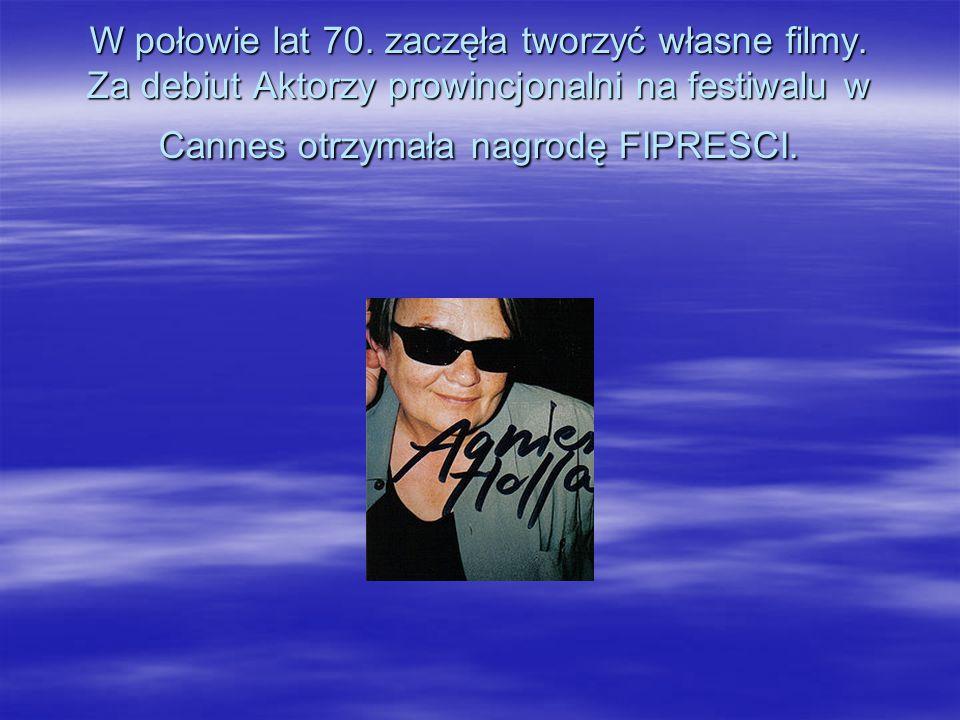 Agnieszka Holland - polska reżyser filmowa i teatralna W latach 70. i 80. pojawiła się na ekranie w kilku rolach drugoplanowych m.in. w Przesłuchaniu