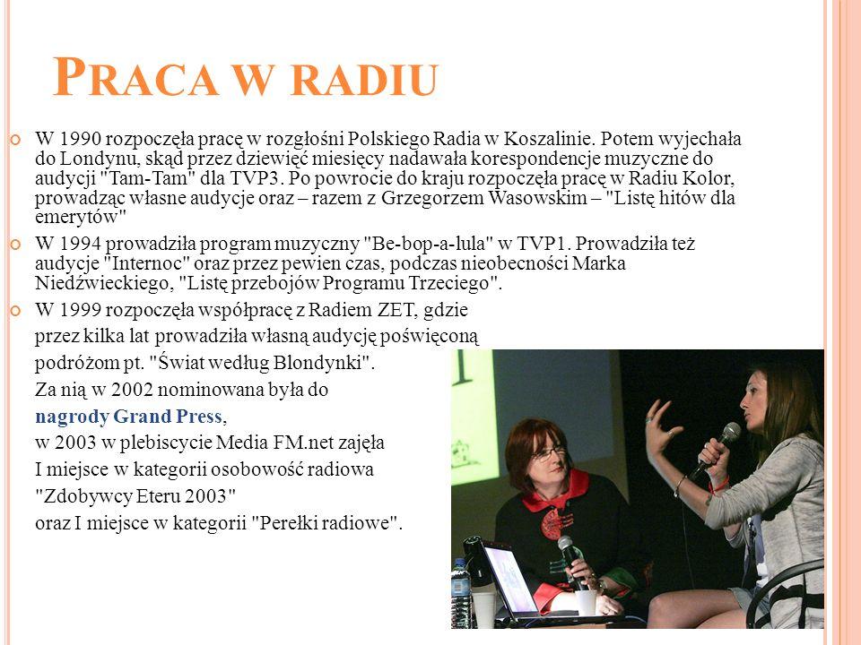 P RACA W RADIU W 1990 rozpoczęła pracę w rozgłośni Polskiego Radia w Koszalinie. Potem wyjechała do Londynu, skąd przez dziewięć miesięcy nadawała kor