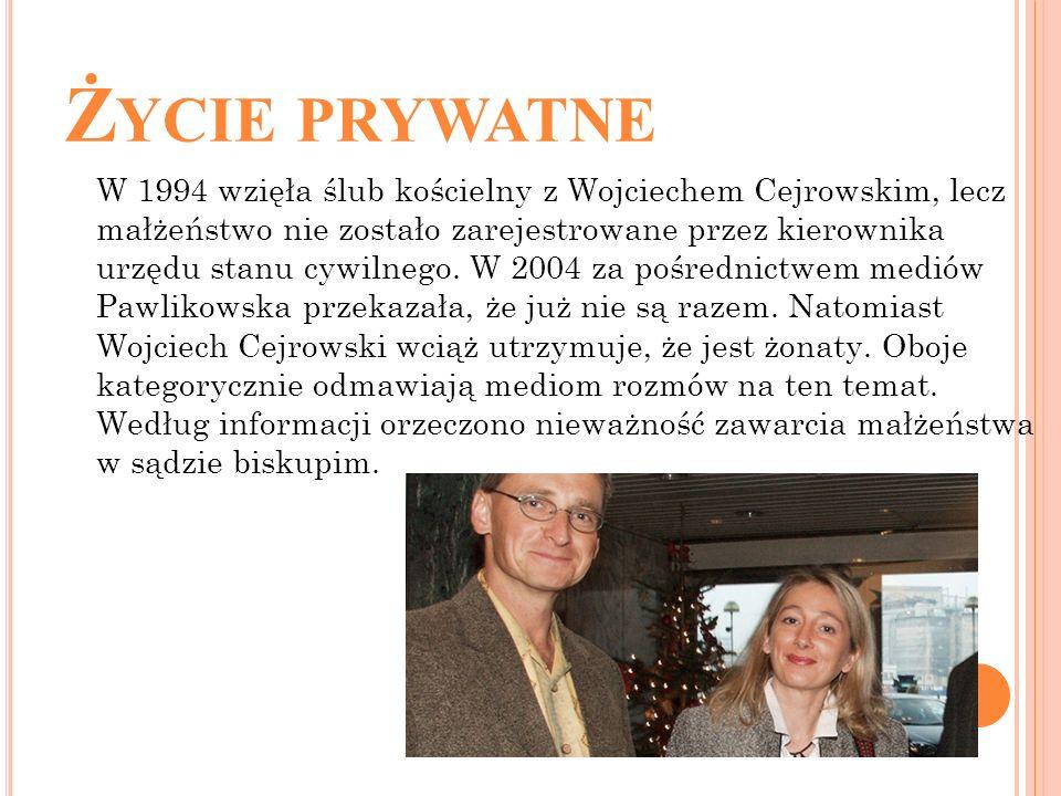 Ż YCIE PRYWATNE W 1994 wzięła ślub kościelny z Wojciechem Cejrowskim, lecz małżeństwo nie zostało zarejestrowane przez kierownika urzędu stanu cywilne