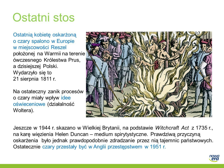 Ostatni stos Ostatnią kobietę oskarżoną o czary spalono w Europie w miejscowości Reszel położonej na Warmii na terenie ówczesnego Królestwa Prus, a dz