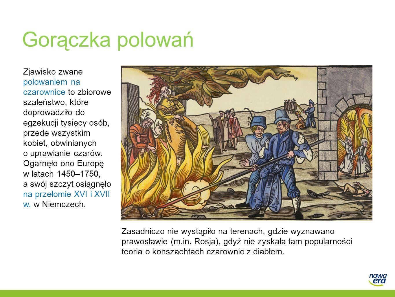 Gorączka polowań Zjawisko zwane polowaniem na czarownice to zbiorowe szaleństwo, które doprowadziło do egzekucji tysięcy osób, przede wszystkim kobiet