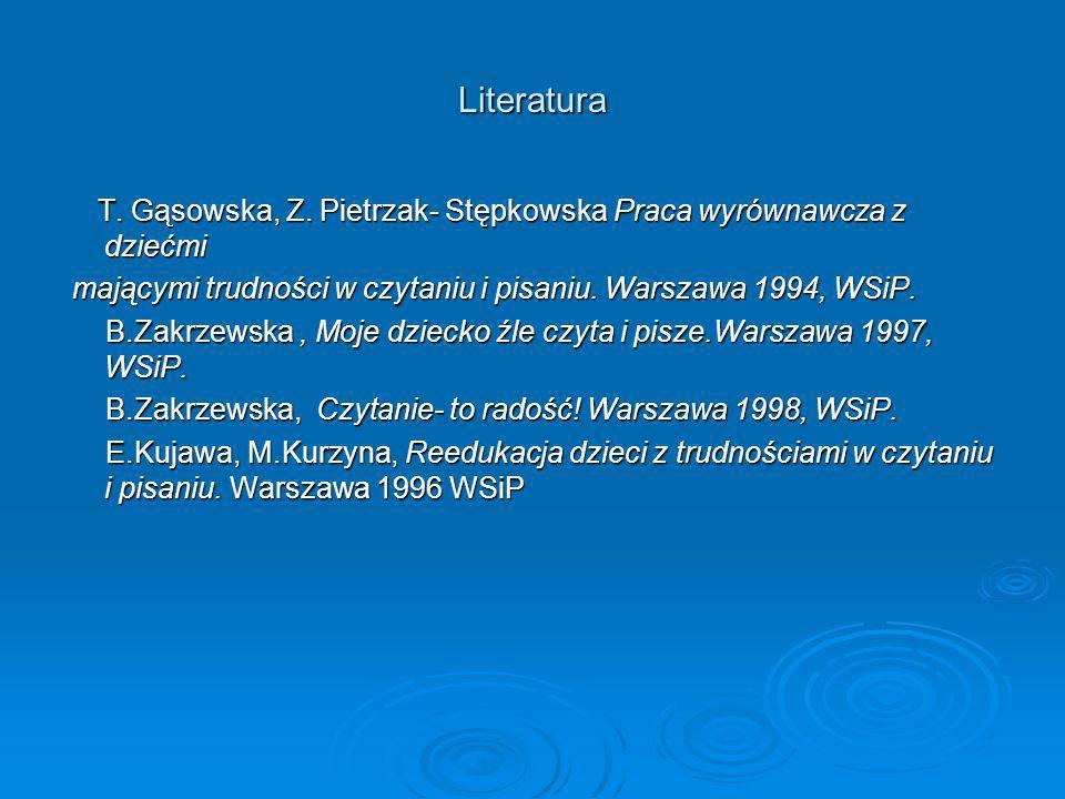 Literatura T. Gąsowska, Z. Pietrzak- Stępkowska Praca wyrównawcza z dziećmi T. Gąsowska, Z. Pietrzak- Stępkowska Praca wyrównawcza z dziećmi mającymi