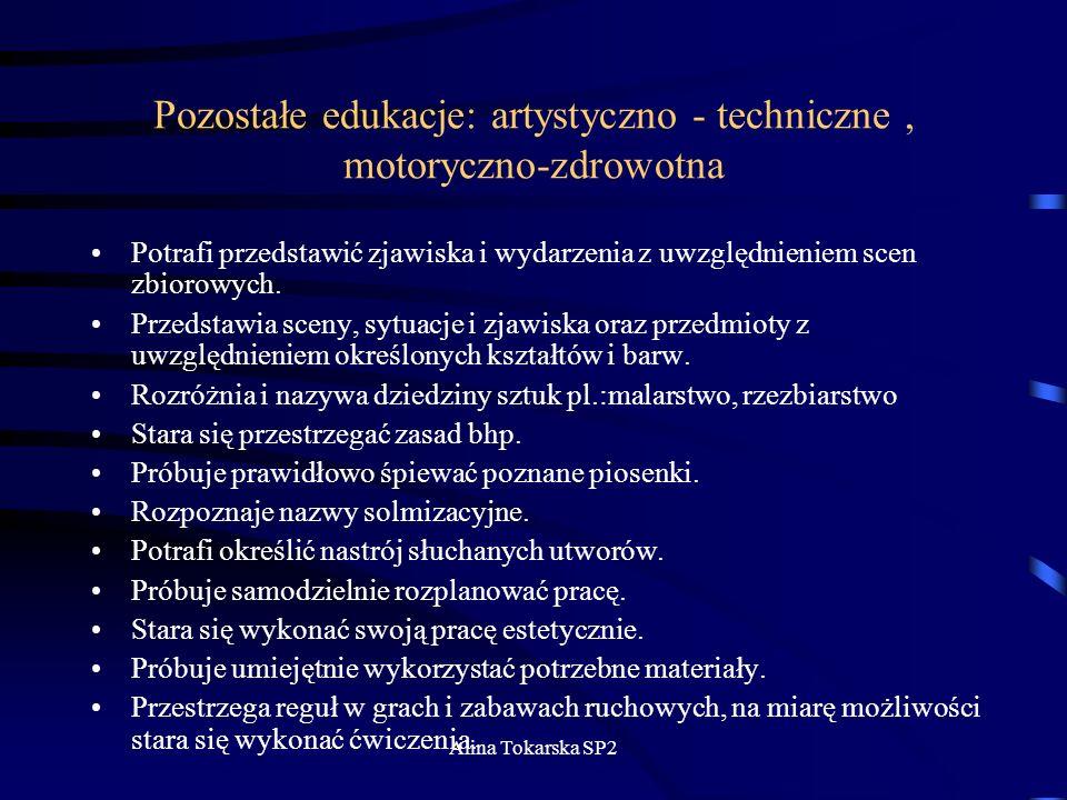 Alina Tokarska SP2 Pozostałe edukacje: artystyczno - techniczne, motoryczno-zdrowotna Potrafi przedstawić zjawiska i wydarzenia z uwzględnieniem scen