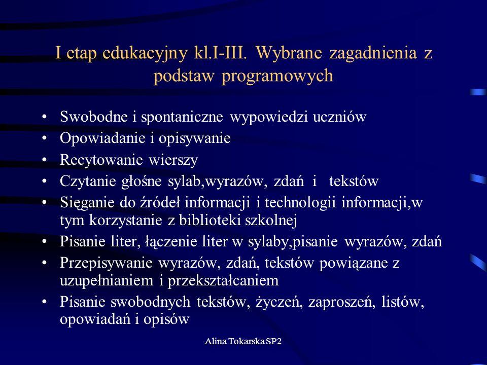 Alina Tokarska SP2 I etap edukacyjny kl.I-III. Wybrane zagadnienia z podstaw programowych Swobodne i spontaniczne wypowiedzi uczniów Opowiadanie i opi
