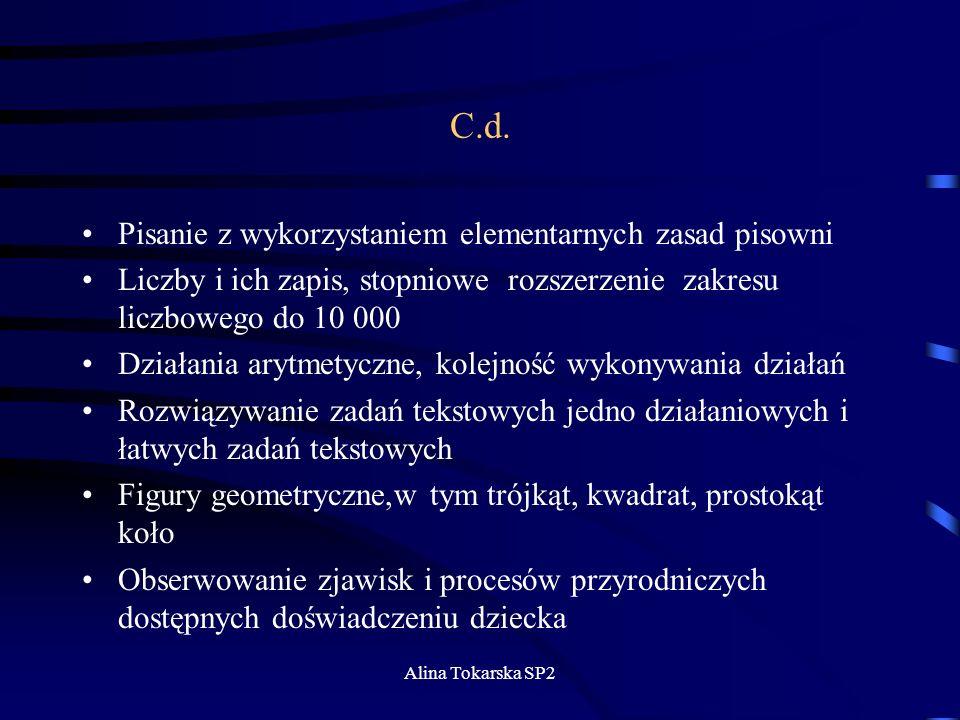Alina Tokarska SP2 C.d. Pisanie z wykorzystaniem elementarnych zasad pisowni Liczby i ich zapis, stopniowe rozszerzenie zakresu liczbowego do 10 000 D
