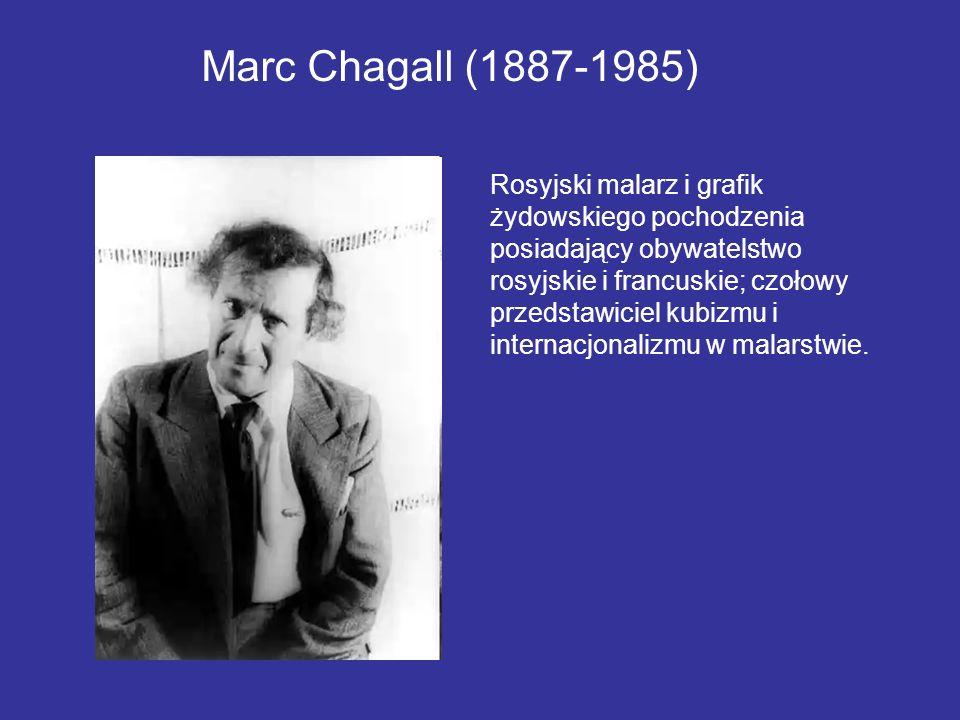 Marc Chagall (1887-1985) Rosyjski malarz i grafik żydowskiego pochodzenia posiadający obywatelstwo rosyjskie i francuskie; czołowy przedstawiciel kubi