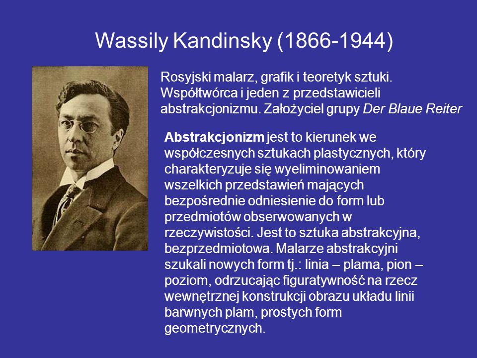 Wassily Kandinsky (1866-1944) Abstrakcjonizm jest to kierunek we współczesnych sztukach plastycznych, który charakteryzuje się wyeliminowaniem wszelki