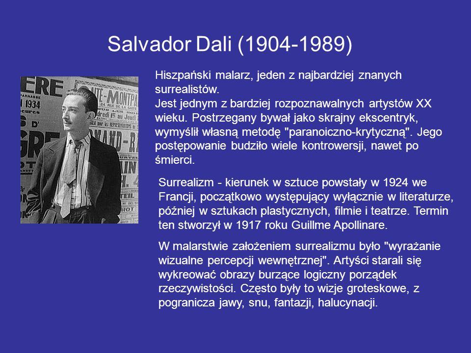 Salvador Dali (1904-1989) Hiszpański malarz, jeden z najbardziej znanych surrealistów. Jest jednym z bardziej rozpoznawalnych artystów XX wieku. Postr