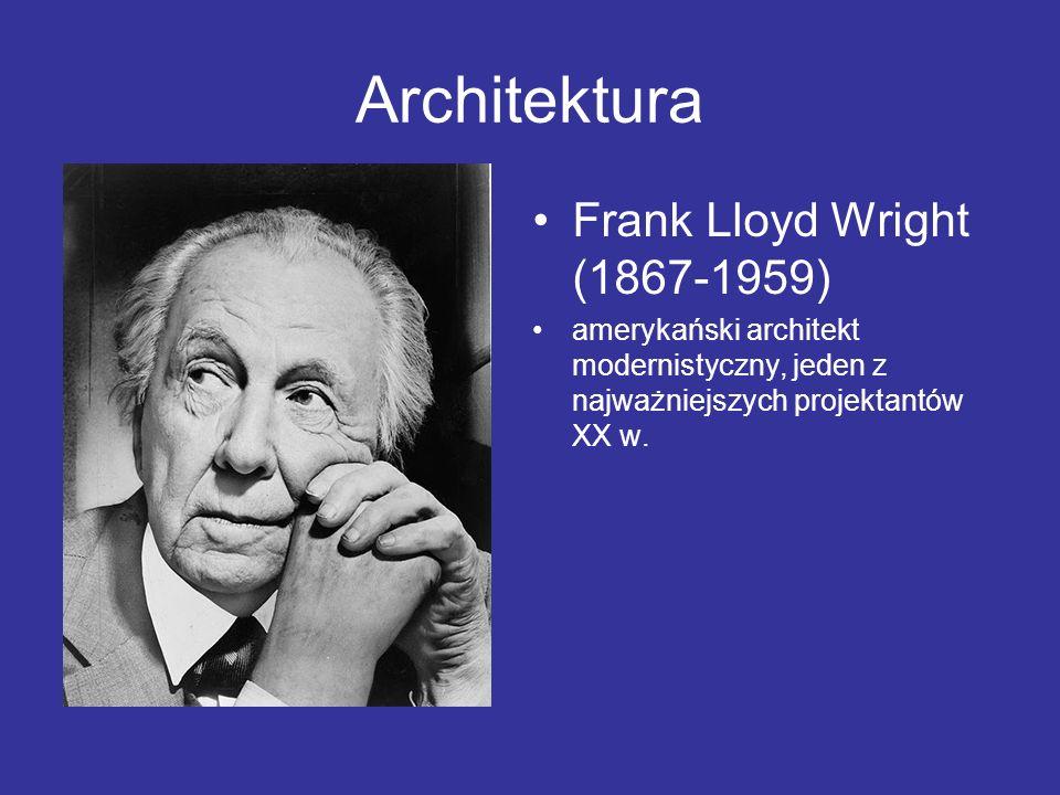 Architektura Frank Lloyd Wright (1867-1959) amerykański architekt modernistyczny, jeden z najważniejszych projektantów XX w.