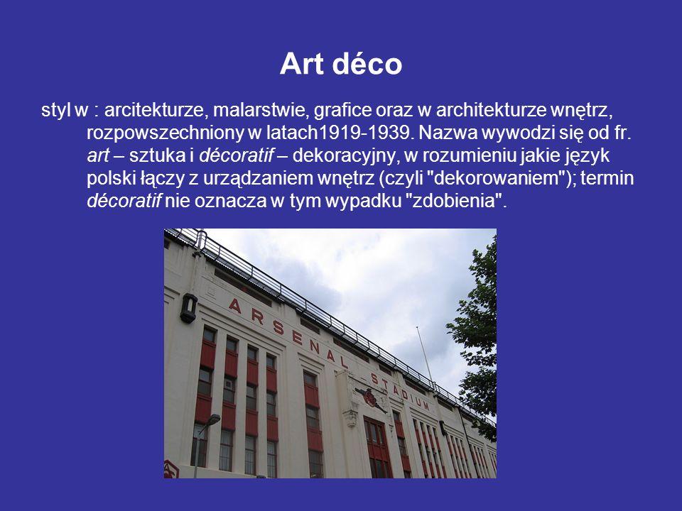 Art déco styl w : arcitekturze, malarstwie, grafice oraz w architekturze wnętrz, rozpowszechniony w latach1919-1939. Nazwa wywodzi się od fr. art – sz