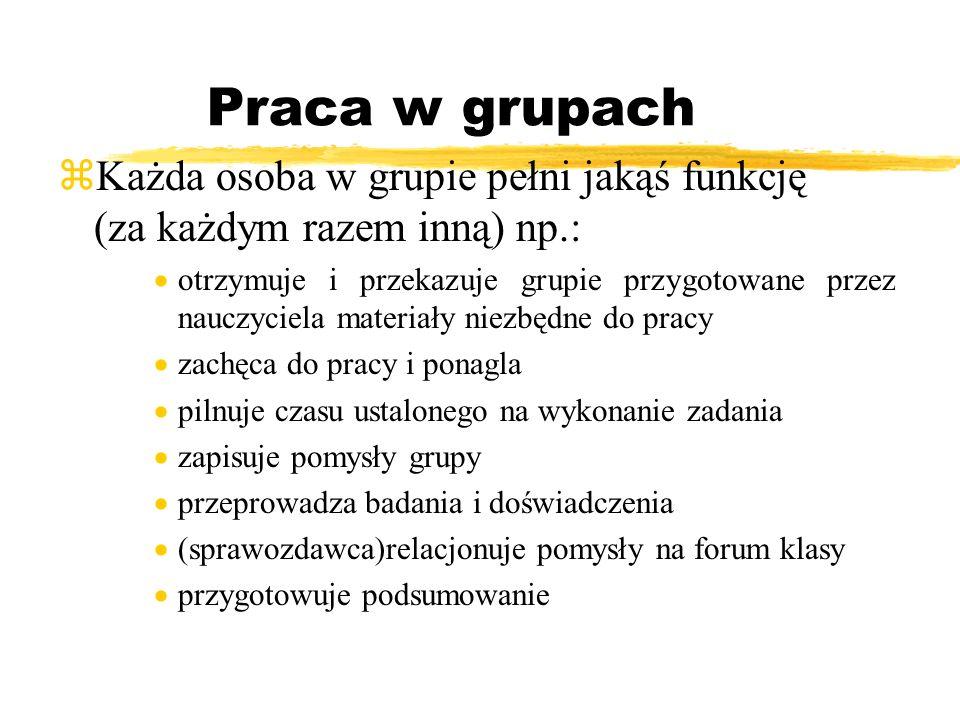 Praca w grupach zKażda osoba w grupie pełni jakąś funkcję (za każdym razem inną) np.: otrzymuje i przekazuje grupie przygotowane przez nauczyciela mat