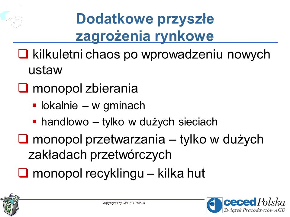 Copyrights by CECED Polska Prawdopodobne zmiany w dyrektywie WEEE (w 2012) skutkujące zmianą polskiej Ustawy ZSEE (ok.