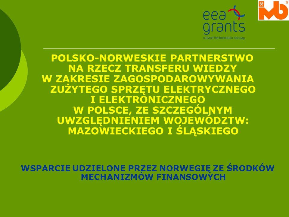 POLSKO-NORWESKIE PARTNERSTWO NA RZECZ TRANSFERU WIEDZY W ZAKRESIE ZAGOSPODAROWYWANIA ZUŻYTEGO SPRZĘTU ELEKTRYCZNEGO I ELEKTRONICZNEGO W POLSCE, ZE SZC