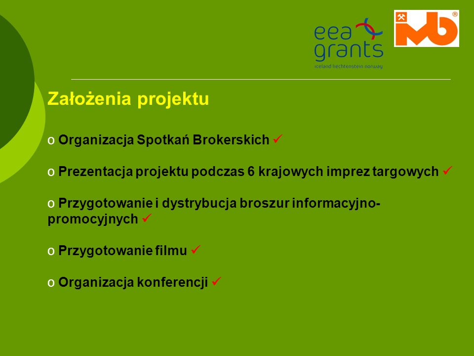 Założenia projektu o Organizacja Spotkań Brokerskich o Prezentacja projektu podczas 6 krajowych imprez targowych o Przygotowanie i dystrybucja broszur