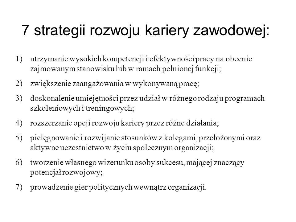 7 strategii rozwoju kariery zawodowej: 1)utrzymanie wysokich kompetencji i efektywności pracy na obecnie zajmowanym stanowisku lub w ramach pełnionej