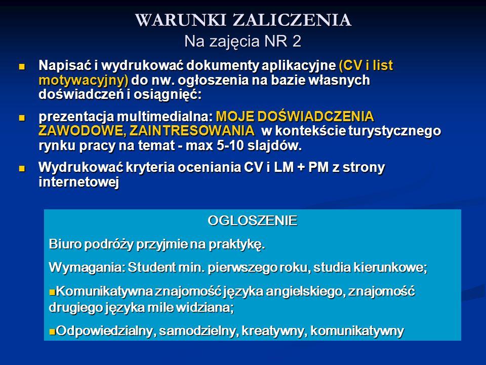 WARUNKI ZALICZENIA Na zajęcia NR 2 Napisać i wydrukować dokumenty aplikacyjne (CV i list motywacyjny) do nw. ogłoszenia na bazie własnych doświadczeń