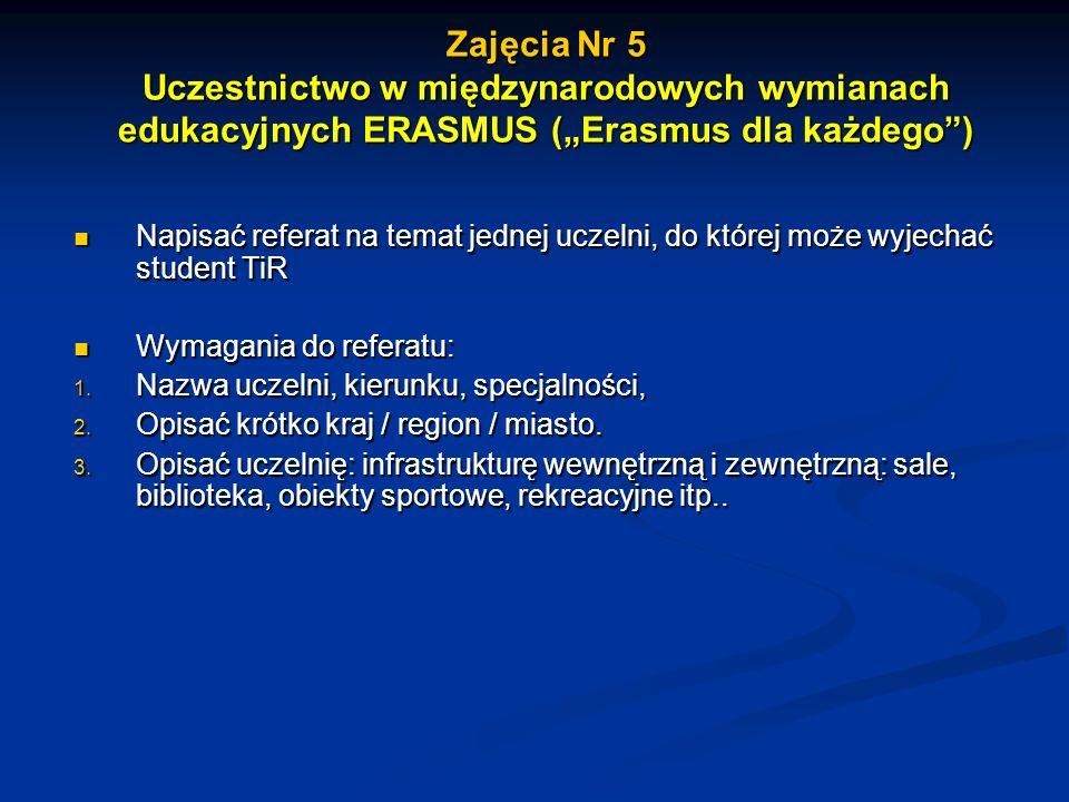 Zajęcia Nr 5 Uczestnictwo w międzynarodowych wymianach edukacyjnych ERASMUS (Erasmus dla każdego) Napisać referat na temat jednej uczelni, do której m