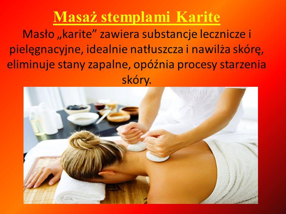 Masaż stemplami Karite Masło karite zawiera substancje lecznicze i pielęgnacyjne, idealnie natłuszcza i nawilża skórę, eliminuje stany zapalne, opóźni