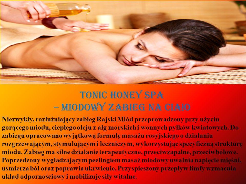 Tonic Honey SPA – miodowy zabieg na cia ł o Niezwykły, rozluźniający zabieg Rajski Miód przeprowadzony przy użyciu gorącego miodu, ciepłego oleju z al