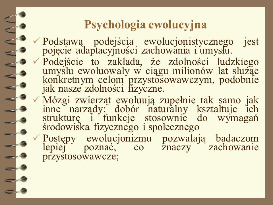10 Psychologia ewolucyjna Podstawą podejścia ewolucjonistycznego jest pojęcie adaptacyjności zachowania i umysłu. Podejście to zakłada, że zdolności l