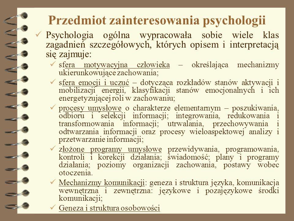 3 Przedmiot zainteresowania psychologii Psychologia ogólna wypracowała sobie wiele klas zagadnień szczegółowych, których opisem i interpretacją się za