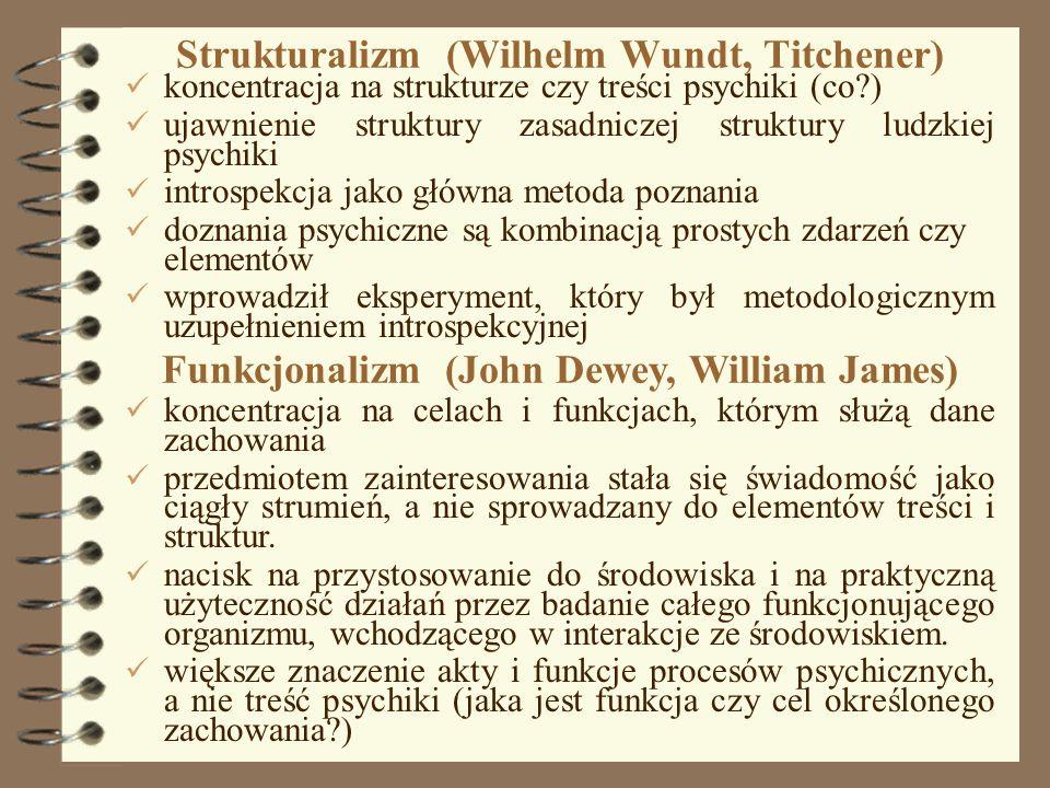 4 Strukturalizm (Wilhelm Wundt, Titchener) koncentracja na strukturze czy treści psychiki (co?) ujawnienie struktury zasadniczej struktury ludzkiej ps