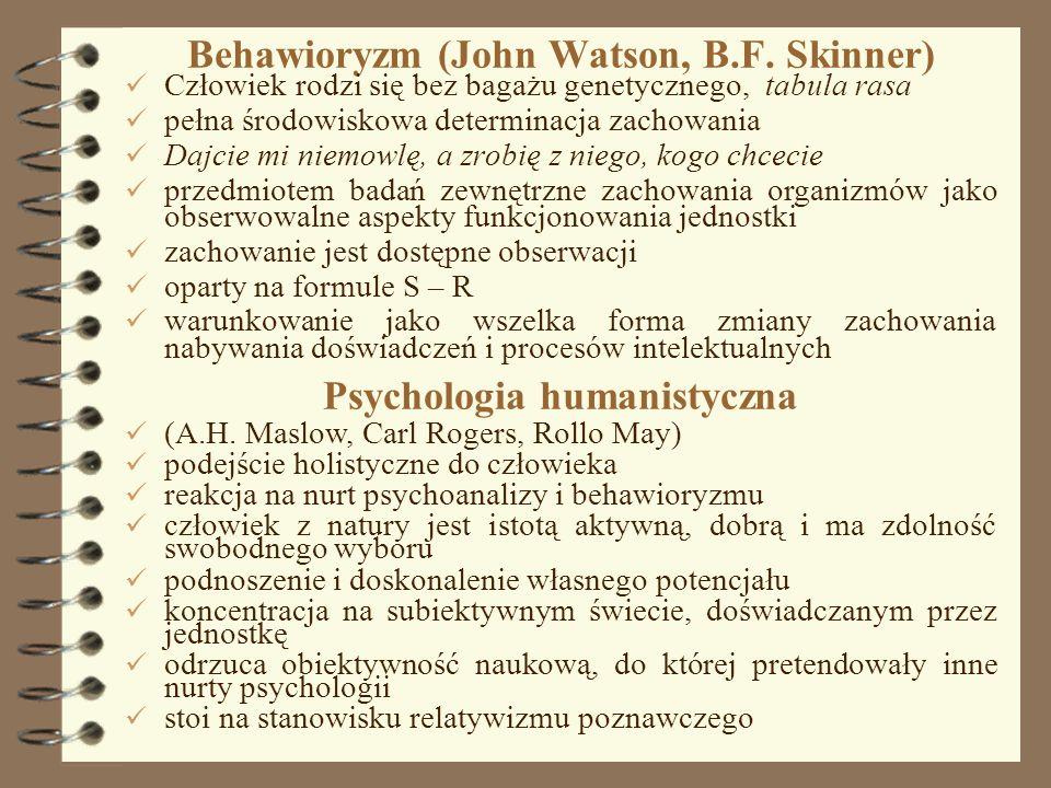 8 Behawioryzm (John Watson, B.F. Skinner) Człowiek rodzi się bez bagażu genetycznego, tabula rasa pełna środowiskowa determinacja zachowania Dajcie mi