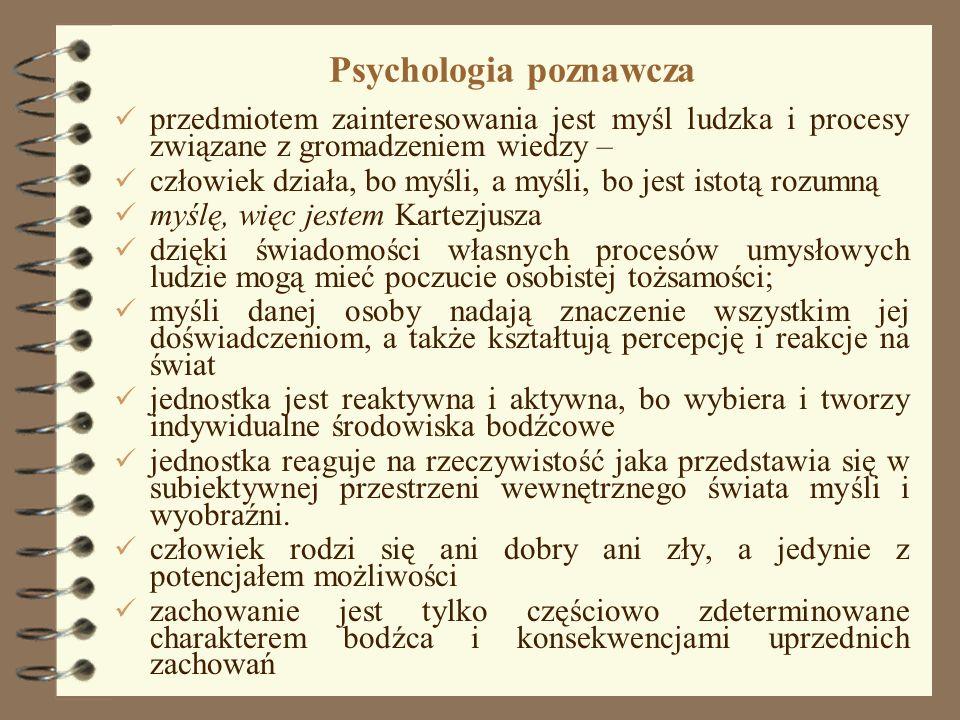 9 Psychologia poznawcza przedmiotem zainteresowania jest myśl ludzka i procesy związane z gromadzeniem wiedzy – człowiek działa, bo myśli, a myśli, bo